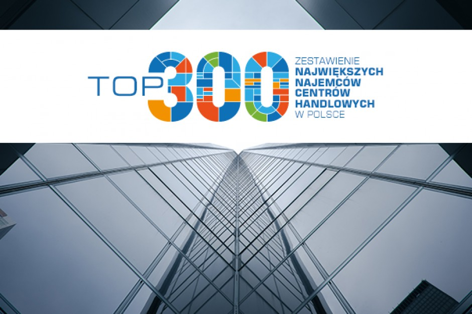 TOP 300 największych najemców centrów handlowych w Polsce (edycja 2016)