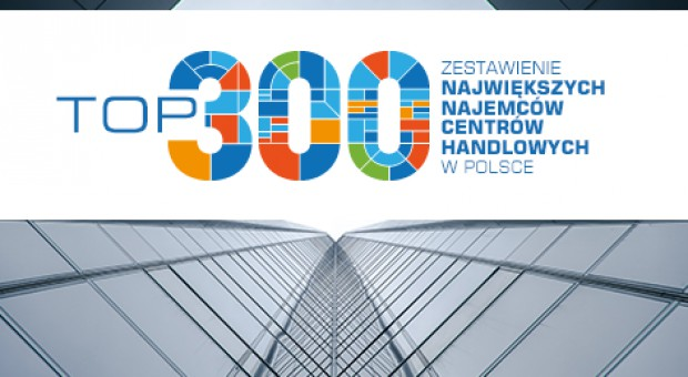 TOP 300 największych najemców centrów handlowych w Polsce - nowa edycja