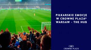 Piłkarskie emocje w Crowne Plaza Warsaw - The HUB